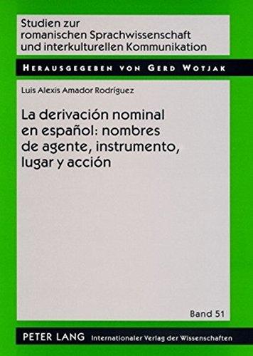 La derivación nominal en español: nombres de agente, instrumento, lugar y acción (Studien Zur Romanischen Sprachwissenschaft Und Interkulturellen Kommunikation)