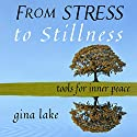 From Stress to Stillness: Tools for Inner Peace (       UNABRIDGED) by Gina Lake Narrated by Toni Orans