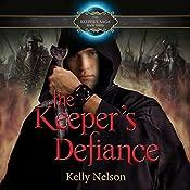 Keeper's Defiance: Keeper's Saga, Book 3   Kelly Nelson