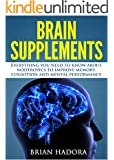 Brain Supplements: Everything You Need to Know About Nootropics to Improve Memory, Cognition and Mental Performance (English Edition)