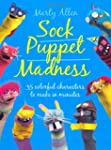 Sock Puppet Madness: 35 Colorful Char...