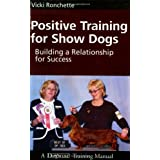 Positive Training for Show Dogs: Building a Relationship for Successby Vicki Ronchette