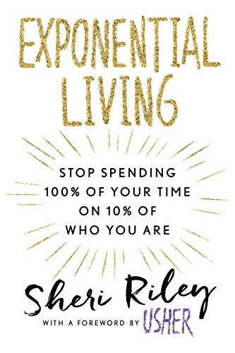 Book Cover: Exponential Living: Stop Spending 100% of Your Time on 10% of Who You Are