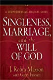 Singleness, Marriage, and the Will of God: A Comprehensive Biblical Guide (0736945490) by Maxson, J. Robin