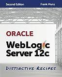 Oracle WebLogic Server 12c: Distinctive Recipes: Architecture, Development and Administration (English Edition)