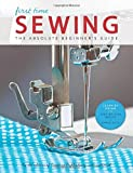 img - for First Time Sewing: The Absolute Beginner's Guide: Learn By Doing - Step-by-Step Basics and Easy Projects book / textbook / text book