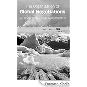 The Organization of Global Negotiations: Constructing the Climate Change Regime