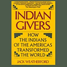 Indian Givers: How the Indians of the Americas Transformed the World (       UNABRIDGED) by Jack Weatherford Narrated by Victor Bevine
