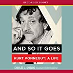 And So It Goes: Kurt Vonnegut: A Life | Charles J. Shields