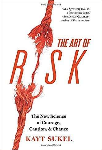 The Art of Risk: The New Science of Courage, Caution, and Chance written by Kayt Sukel