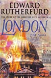 Edward Rutherfurd The Story of The Greatest City on Earth LONDON The Novel