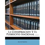 La Conspiracion y El Plebiscito Nacional ......