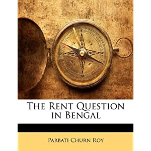 The Rent Question in Bengal Parbati Churn Roy