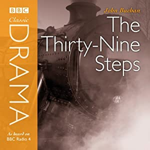 Classic Drama: The Thirty-Nine Steps (Dramatised) | [John Buchan]