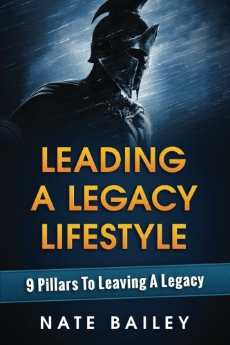 Leading A Legacy Lifestyle: 9 Pillars To Leaving A Legacy
