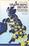img - for Disappearing Britain: The EU and the Death of Local Government (Britain in Europe) book / textbook / text book