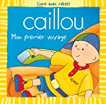 Caillou: Mon premier voyage: Livre av...