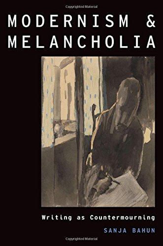 Modernism and Melancholia: Writing as Countermourning (Modernist Literature and Culture)