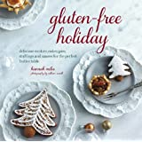 Gluten-Free Holiday: Delicious Cookies, Cakes, Pies, Stuffings and Sauces for the Perfect Festive Table