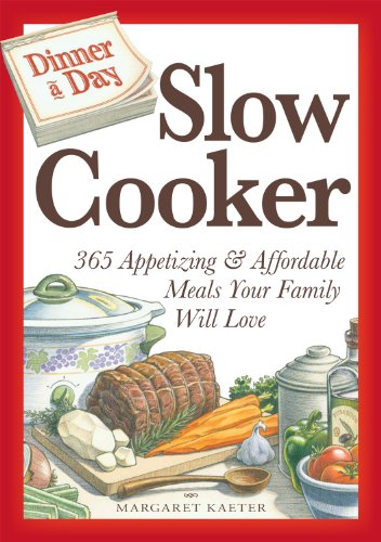 Dinner A Day Slow Cooker: 365 Appetizing And Affordable Meals Your Family Will Love front-482244