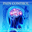 Pain Control: A High Quality Hypnosis Session to Help Overcome Pain  by Harrold Glenn Narrated by Harrold Glenn