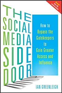 The Social Media Side Door: How to Bypass the Gatekeepers to Gain Greater Access and Influence [Paperback] — by Ian Greenleigh