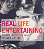 img - for Real Life Entertaining: Easy Recipes and Unconventional Wisdom book / textbook / text book