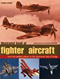 img - for Illustrated Book of Fighter Aircraft: From The Earliest Planes To The Supersonic Jets Of Today, Featuring Images Forom The Imperial War Museum book / textbook / text book