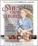 img - for She's Out There: Essays by 35 Young Women Who Aspire to Lead the Nation: The Next Generation of Presidential Candidates book / textbook / text book