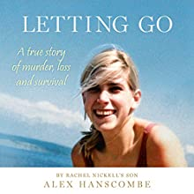 Letting Go: A true story of murder, loss and survival by Rachel Nickell's son | Livre audio Auteur(s) : Alex Hanscombe Narrateur(s) : Alex Hanscombe