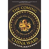 The Coming China Wars: Where They Will Be Fought and How They Can Be Won ~ Peter Navarro