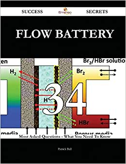 Flow Battery 34 Success Secrets: 34 Most Asked Questions On Flow Battery - What You Need To Know