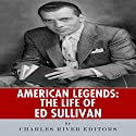 American Legends: The Life of Ed Sullivan Audiobook by  Charles River Editors Narrated by Nicholas S. Johnson