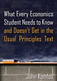 What Every Economics Student Needs to Know and Doesnt Get in the Usual Principles Text