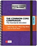 The Common Core Companion: The Standards Decoded, Grades K-2: What They Say, What They Mean, How to Teach Them (Corwin Literacy)