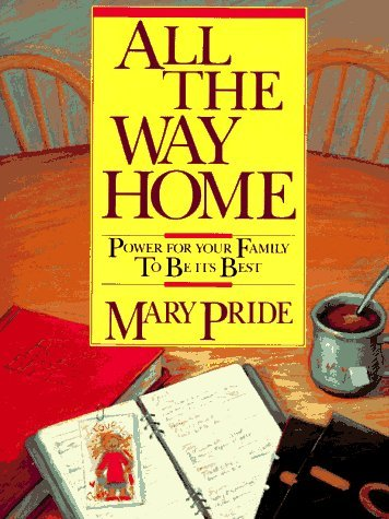 All the Way Home: Power for Your Family to Be Its Best by Mary Pride (1989-04-02)