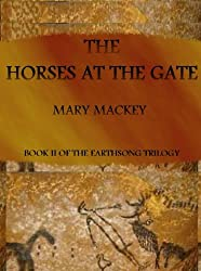 The Horses at the Gate (The EarthSong Trilogy Book 2)