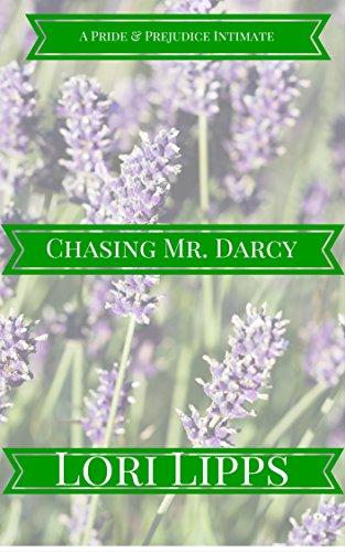 Chasing Mr. Darcy: A Pride & Prejudice Intimate, by Lori Lipps, a Lady