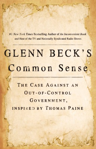 Glenn Beck's Common Sense: The Case Against an Out-of-Control Government, Inspired by Thomas Paine, GLENN BECK