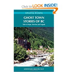 Ghost Town Stories of BC (Amazing Stories (Heritage House)) by Johnnie Bachusky