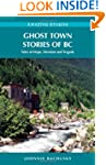 Ghost Town Stories of BC: Tales of Ho...