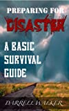 Preparing For Disaster: A Basic Survival Guide Book