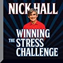 Winning the Stress Challenge Audiobook by Nick Hall, PhD Narrated by Nick Hall