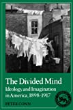 The Divided Mind: Ideology and Imagination in America, 1898-1917 (Cambridge Studies in American Literature and Culture) (0521368685) by Conn, Peter