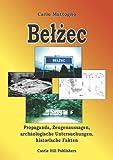 Belzec: in Propaganda, Zeugenaussagen, archäologischer Forschung und Geschichte (Holocaust Handbook Series) Carlo Mattogno