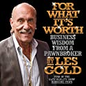 For What It's Worth: Business Wisdom from a Pawnbroker (       UNABRIDGED) by Les Gold Narrated by Walter Dixon