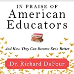 In Praise of American Educators: And How They Can Become Even Better | Richard DuFour