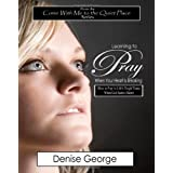 Learning to Pray When Your Heart is Breaking: How to Pray in Life's Tough Times, When God Seems Silent ~ Denise George