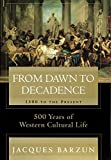 From Dawn to Decadence: 1500 to the Present: 500 Years of Western Cultural Life (0060175869) by Barzun, Jacques