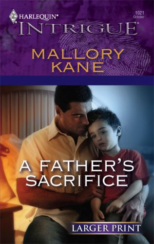 A Father's Sacrifice (Harlequin Intrigue Series - Larger Print), MALLORY KANE